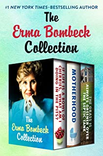 The Erma Bombeck Collection: If Life Is a Bowl of Cherries, What Am I Doing in the Pits?, Motherhood, and The Grass Is Always Greener Over the Septic Tank