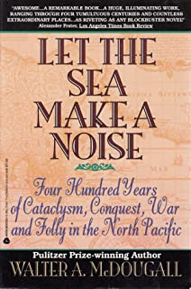 Let the Sea Make a Noise: Four Hundred Years of Cataclysm, Conquest, War and Folly in the North Pacific