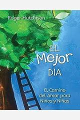 El Mejor Día: El Camino del Amor para Niños y Niñas (Spanish Edition) Kindle Edition
