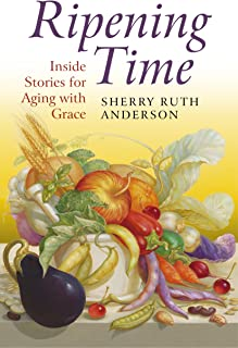 Ripening Time: Inside Stories for Aging with Grace (English Edition)