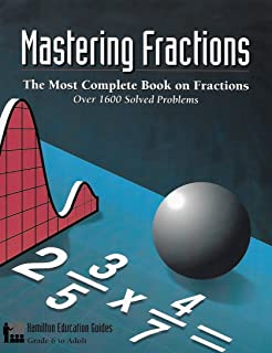Mastering Fractions: Over 1,600 Solved Problems (Hamilton Education Guides Book 1)