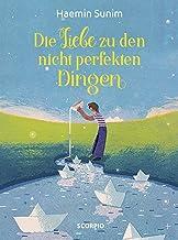 Die Liebe zu den nicht perfekten Dingen (German Edition)
