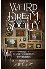 Weird Dream Society: An Anthology of the Possible & Unsubstantiated in Support of RAICES Kindle Edition