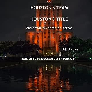 Houston's Team Houston's Title: 2017 World Champion Astros