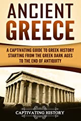 Ancient Greece: A Captivating Guide to Greek History Starting from the Greek Dark Ages to the End of Antiquity (Captivating History) (English Edition) Format Kindle