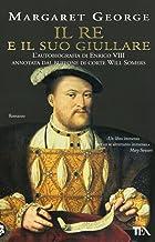 Scaricare Libri Il re e il suo giullare. L'autobiografia di Enrico VIII annotata dal buffone di corte Will Somers PDF