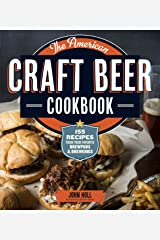 The American Craft Beer Cookbook: 155 Recipes from Your Favorite Brewpubs and Breweries Kindle Edition