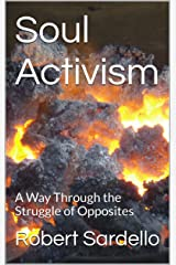 Soul Activism: A Way Through the Struggle of Opposites (School of Spiritual Psychology Archives Book 1) Kindle Edition