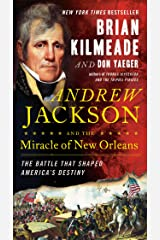 Andrew Jackson and the Miracle of New Orleans: The Battle That Shaped America's Destiny Kindle Edition