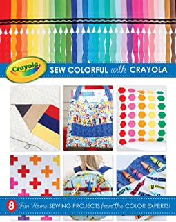 Sew Colorful with Crayola: 8 Fun Home Sewing Projects from the Color Experts