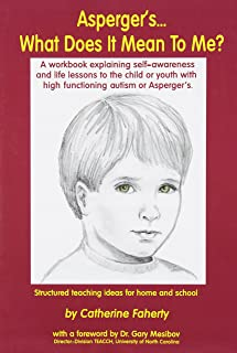 Asperger's What Does It Mean to Me?: A Workbook Explaining Self Awareness and Life Lessons to the Child or Youth with High Functioning Autism or Aspergers.