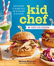 Kid Chef: The Foodie Kids Cookbook: Healthy Recipes and Culinary Skills for the New Cook in the Kitchen PDF