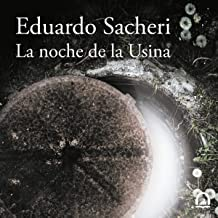 La noche de la Usina (Premio Alfaguara de novela 2016) [ The Night of the Heroic Losers (Alfaguara Award 2016)]