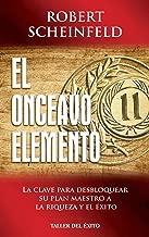 El onceavo elemento: La clave para desbloquear su plan maestro a la riqueza y el éxito (Spanish Edition)
