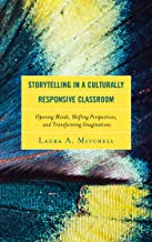 Storytelling in a Culturally Responsive Classroom: Opening Minds, Shifting Perspectives, and Transforming Imaginations