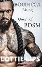 Boudicca Rising : The Queen of BDSM, A Dominated and Ganged Sex Story