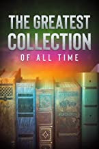 The Greatest Collection of all Time - 131 Novels (Well Formed Edition with multiple Table of Contents)