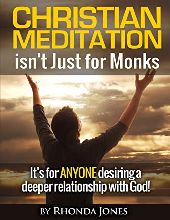 Christian Meditation Isnt Just for Monks: Its For Anyone Desiring a Deeper Relationship with God (English Edition)
