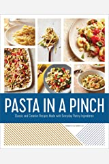 Pasta in a Pinch: Classic and Creative Recipes Made with Everyday Pantry Ingredients Kindle Edition