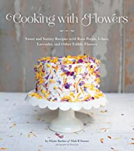 Cooking with Flowers: Sweet and Savory Recipes with Rose Petals, Lilacs, Lavender, and Other Edible Flowers (English Edition)