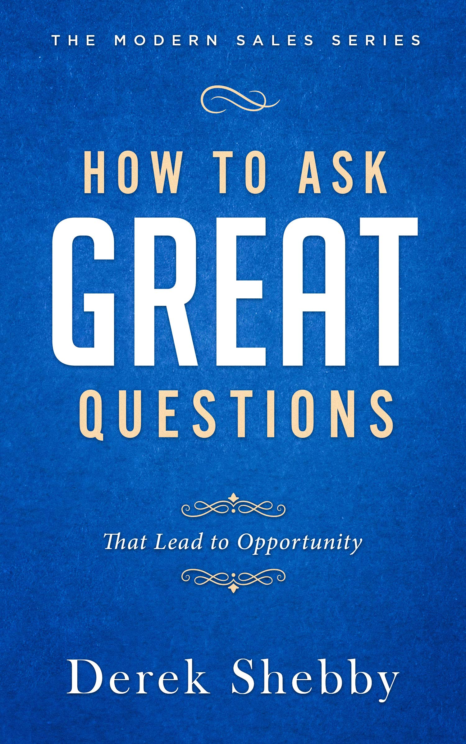 How to ask GREAT Questions: That lead to opportunity