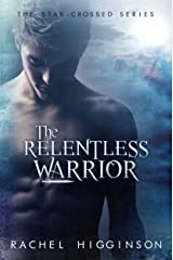The Relentless Warrior: The Star-Crossed Series #6 Kindle Edition