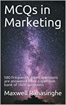MCQs in Marketing: 580 Frequently asked questions are answered from a question bank of 1600 questions