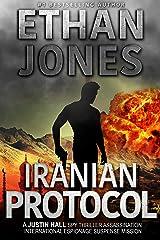 Iranian Protocol: A Justin Hall Spy Thriller: Assassination International Espionage Suspense Mission - Book 3 Kindle Edition
