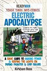 Electric Apocalypse: ReadyMan Tough Times Info-Comic--A Basic Guide to Making Power & Keeping the Lights on During Disaster & Grid Failure (ReadyMan Info-comics) Kindle Edition