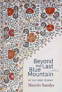 Beyond That Last Blue Mountain: My Silk Road Journey