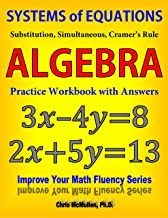 Systems of Equations: Substitution, Simultaneous, Cramer's Rule: Algebra Practice Workbook with Answers (Improve Your Math Fluency Series 20)