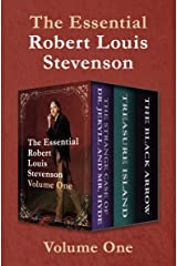 The Essential Robert Louis Stevenson Volume One: The Strange Case of Dr. Jekyll and Mr. Hyde, Treasure Island, and The Black Arrow Kindle Edition