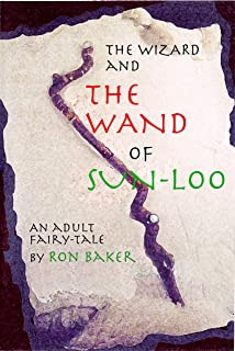 The Wizard and the Wand of Sun-Loo: An Adult Fairy Tale (English Edition)