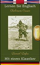 Lernen Sie Englisch mit einem Klassiker: Robinson Crusoe - Paralleltext Ausgabe [EN-DE]