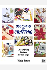 Crafting: 365 Days of Crafting: 365 Crafting Patterns for 365 Days (Crafting Books, Crafts, DIY Crafts, Hobbies and Crafts, How to Craft Projects, Handmade, Holiday Christmas Crafting Ideas) Kindle Edition