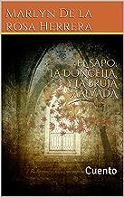 EL SAPO, LA DONCELLA, Y LA BRUJA MALVADA: Cuento (Spanish Edition)