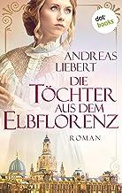 Die Töchter aus dem Elbflorenz: Roman (German Edition)