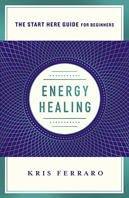 Energy Healing: Simple and Effective Practices to Become Your Own Healer (A Start Here Guide) (A Start Here Guide for Beginners) (English Edition)