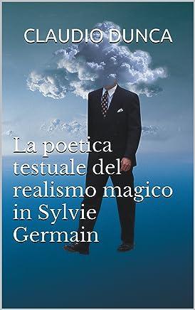 La poetica testuale del realismo magico in Sylvie Germain: Sylvie Germain: Limmagine generatrice dei suoi racconti.