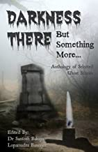Darkness There But Something More Ghost Stories Anthology - Horror Stories Book : Haunting & Thriller Stories