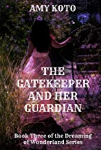The Gatekeeper and her Guardian (Dreaming of Wonderland Book 3)