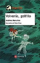 Volverás, golfiño (INFANTIL E XUVENIL - MERLÍN E-book) (Galician Edition)
