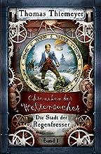 Die Stadt der Regenfresser (Die Chroniken der Weltensucher 1) (German Edition)