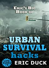 Eric's Big Book of Urban Survival Hacks: Vital Skills You Need To Live Through A Modern Day City Disaster (Life Hacks 5) (English Edition)