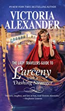The Lady Travelers Guide to Larceny with a Dashing Stranger: A Novel (Lady Travelers Society Book 2)