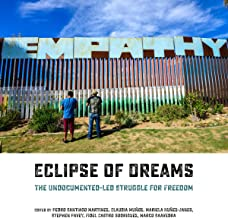 Eclipse of Dreams: The Undocumented-Led Struggle for Freedom (English Edition)