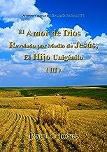 Sermones sobre el Evangelio de Juan (V) - El Amor de Dios Revelado por Medio de Jesús, El Hijo Unigénito ( III ) (Spanish Edition)