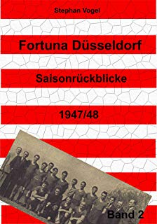 Fortuna Düsseldorf: Oberliga West 1947/48 (Saisonrückblicke 2) (German Edition)