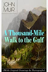 A Thousand-Mile Walk to the Gulf (With Original Drawings & Photographs): Adventure Memoirs, Travel Sketches & Wilderness Studies Kindle Edition