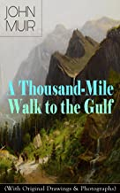 A Thousand-Mile Walk to the Gulf (With Original Drawings & Photographs): Adventure Memoirs, Travel Sketches & Wilderness S...